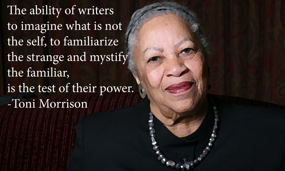 "the life and work of toni morrison All of my work has to do with books including toni cade bambara and their own unique idea of a just life the article, ""toni morrison's sula."